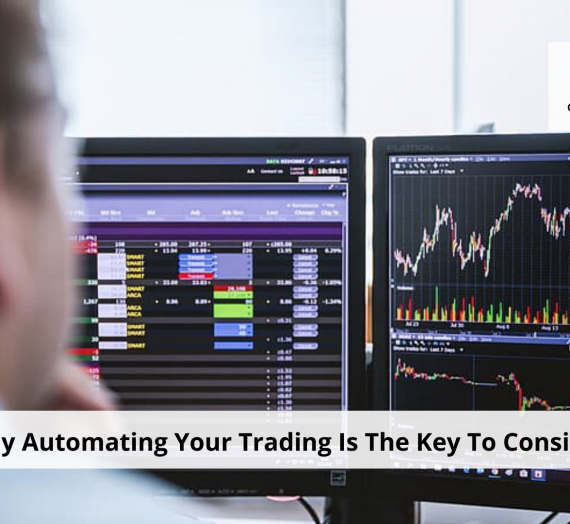 4 Reasons Why Automating Your Trading Is The Key To Consistent Returns