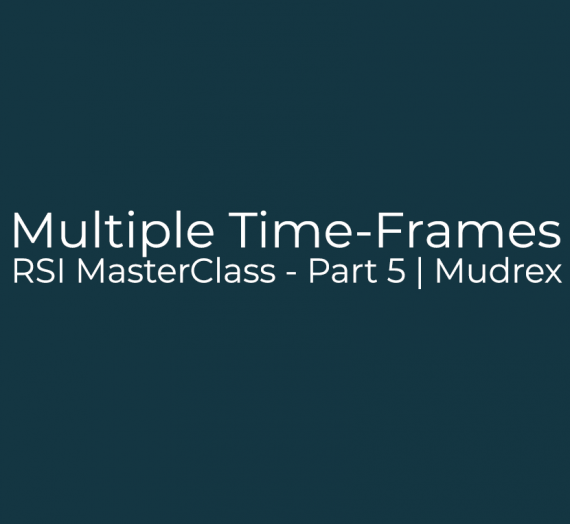 RSI MasterClass – Part 5. RSI & MACD in Multiple Time-Frames