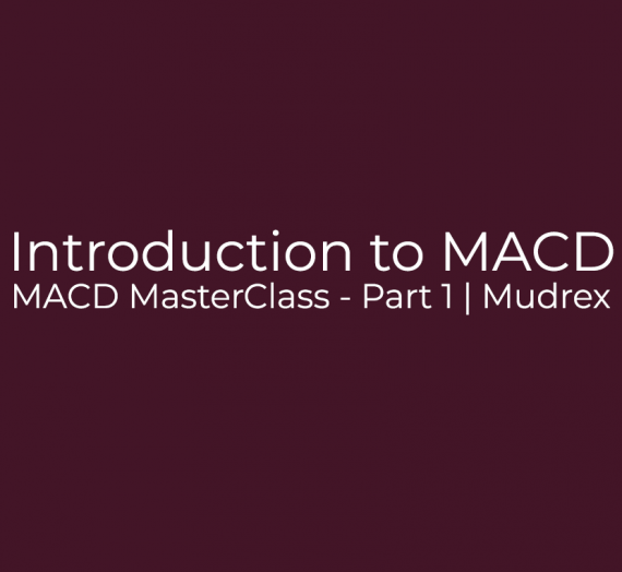 MACD MasterClass – Part 1