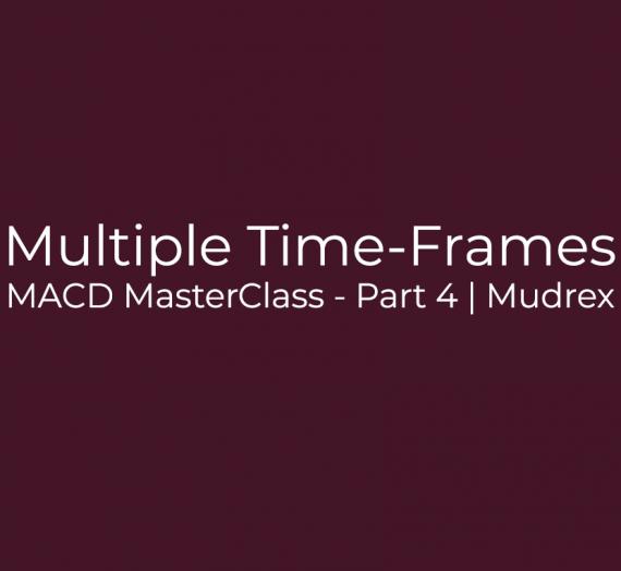 MACD MasterClass – Part 4