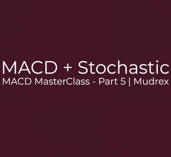 MACD MasterClass – Part 5