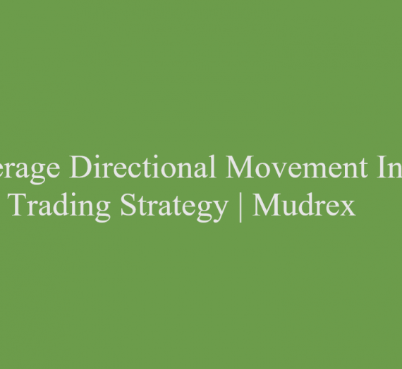 Average Directional Movement Index Trading Strategy