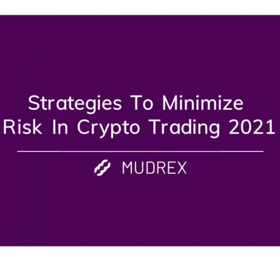 Strategies To Minimize Risk In Crypto Trading 2021