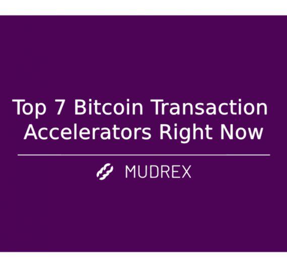 Top 7 Bitcoin Transaction Accelerators Right Now
