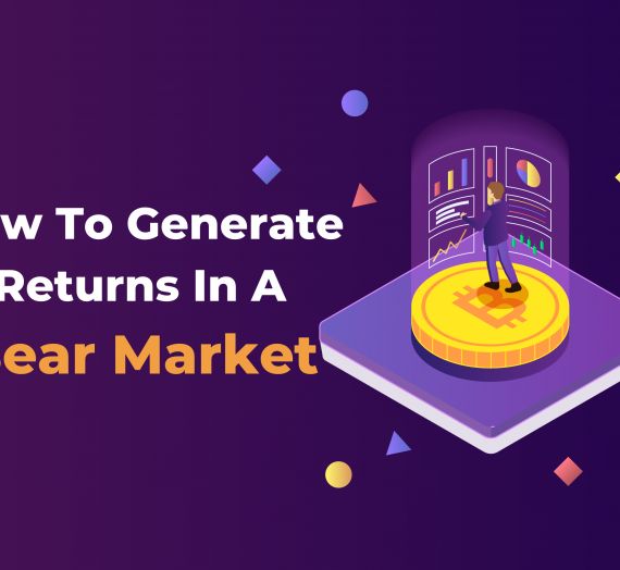 How To Generate Returns In A Crypto Bear Market