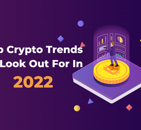 Top Crypto Trends To Look Out For In 2022